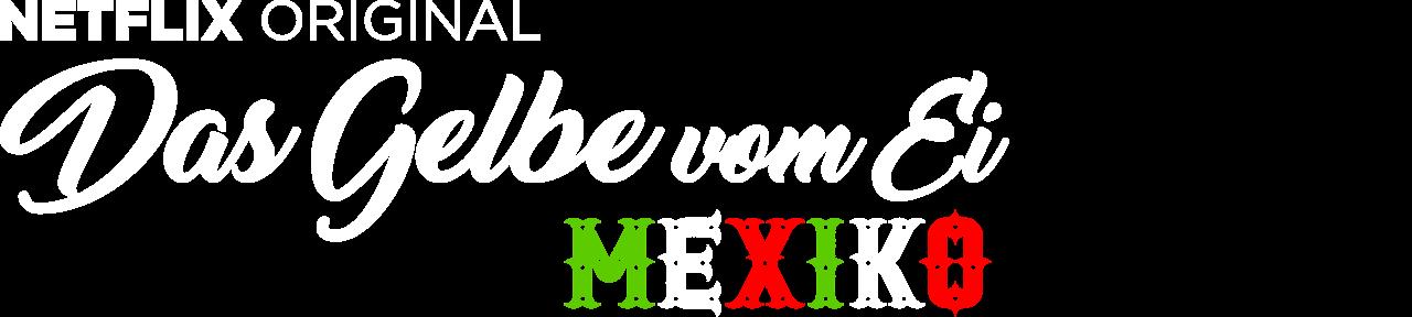 Das Gelbe Vom Ei Mexiko Netflix Offizielle Webseite